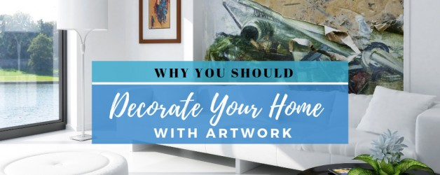 Why You Should Decorate Your Home with Artwork