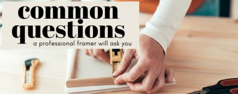 Common Questions a Professional Framer Will Ask You