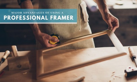 Major Advantages of Using a Professional Framer